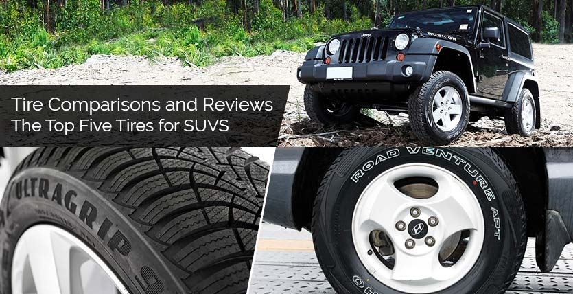 Tire Comparisons and Reviews – The Top Five Tires for SUVS