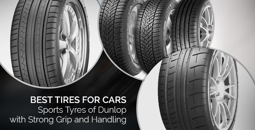 Best Tires for Cars – Sports Tyres of Dunlop with Strong Grip and Handling
